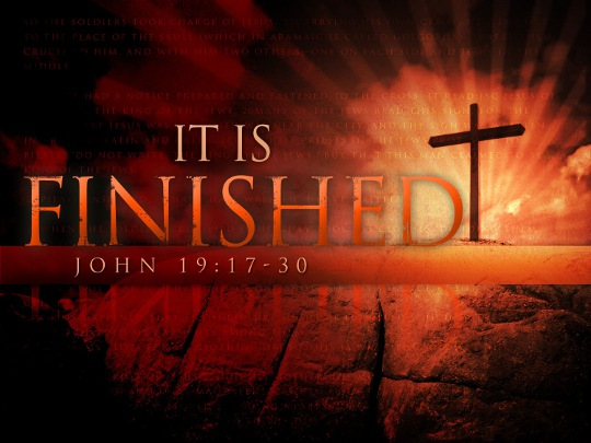 Image result for Good Friday IT IS FINISHED